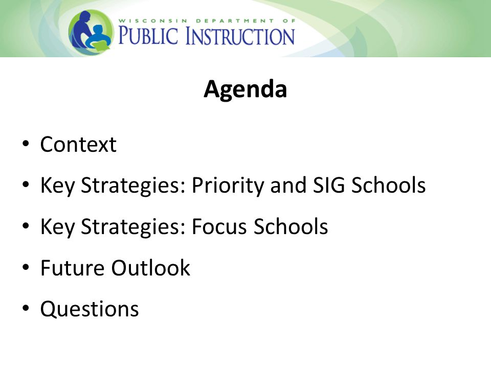 Agenda Context Key Strategies: Priority and SIG Schools Key Strategies: Focus Schools Future Outlook Questions