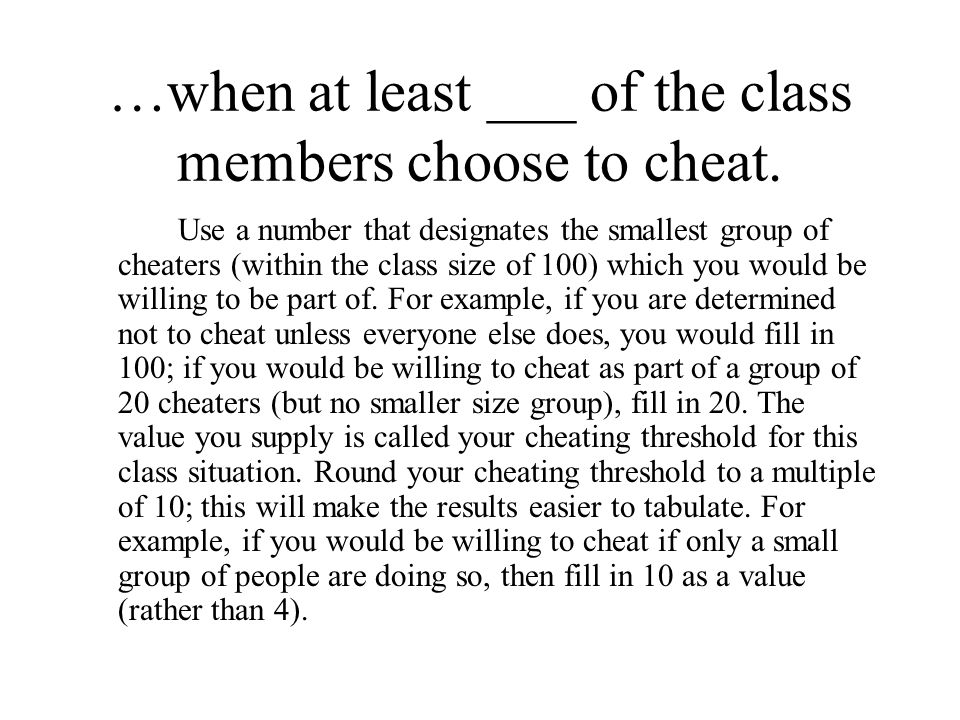 …when at least ___ of the class members choose to cheat. Use a number that designates the smallest group of cheaters (within the class size of 100) wh