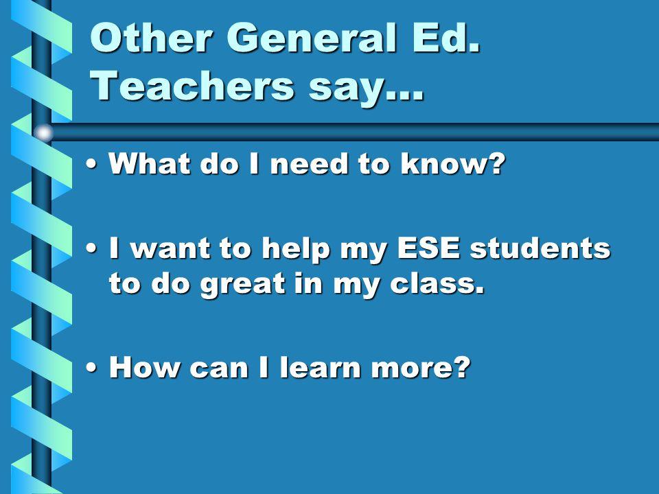 Some General Ed. Teachers Say… I don't teach ESE.I don't teach ESE.