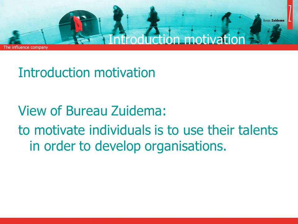 Introduction motivation View of Bureau Zuidema: to motivate individuals is to use their talents in order to develop organisations.