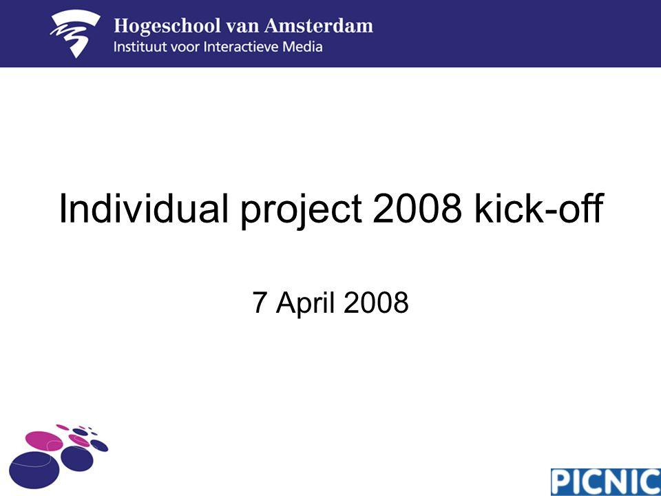 Individual project 2008 kick-off 7 April 2008