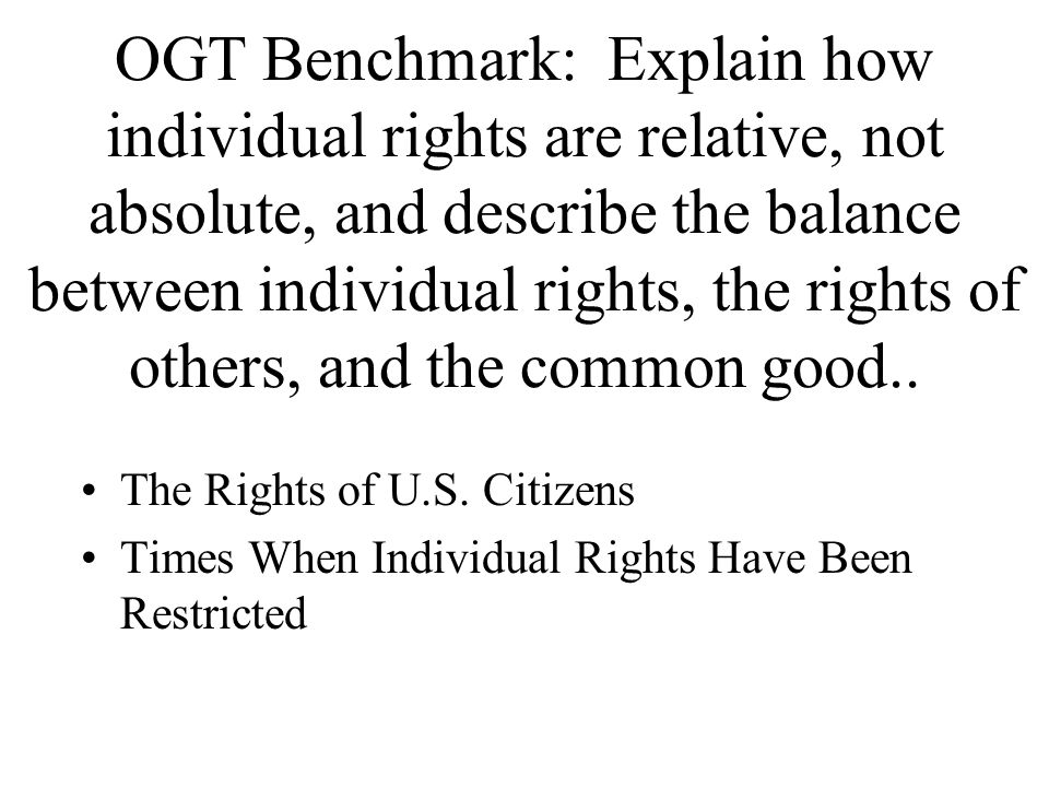 OGT Benchmark: Explain how individual rights are relative, not absolute, and describe the balance between individual rights, the rights of others, and