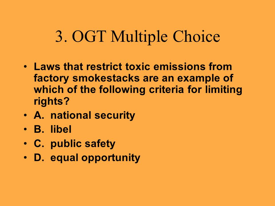 3. OGT Multiple Choice Laws that restrict toxic emissions from factory smokestacks are an example of which of the following criteria for limiting righ