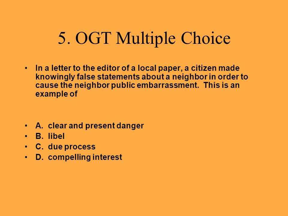 5. OGT Multiple Choice In a letter to the editor of a local paper, a citizen made knowingly false statements about a neighbor in order to cause the ne