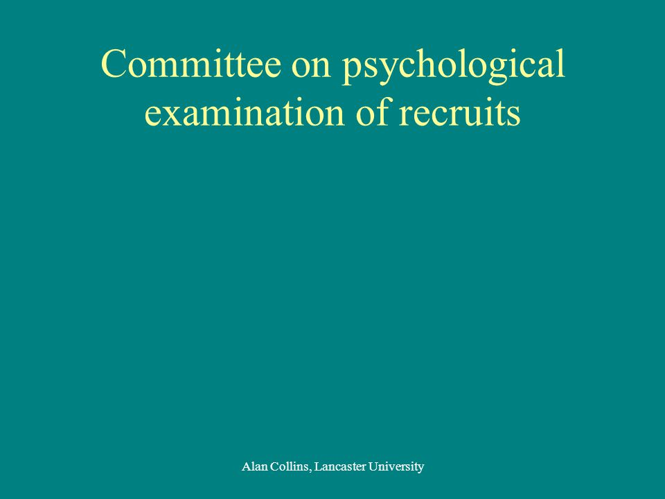Committee on psychological examination of recruits Alan Collins, Lancaster University