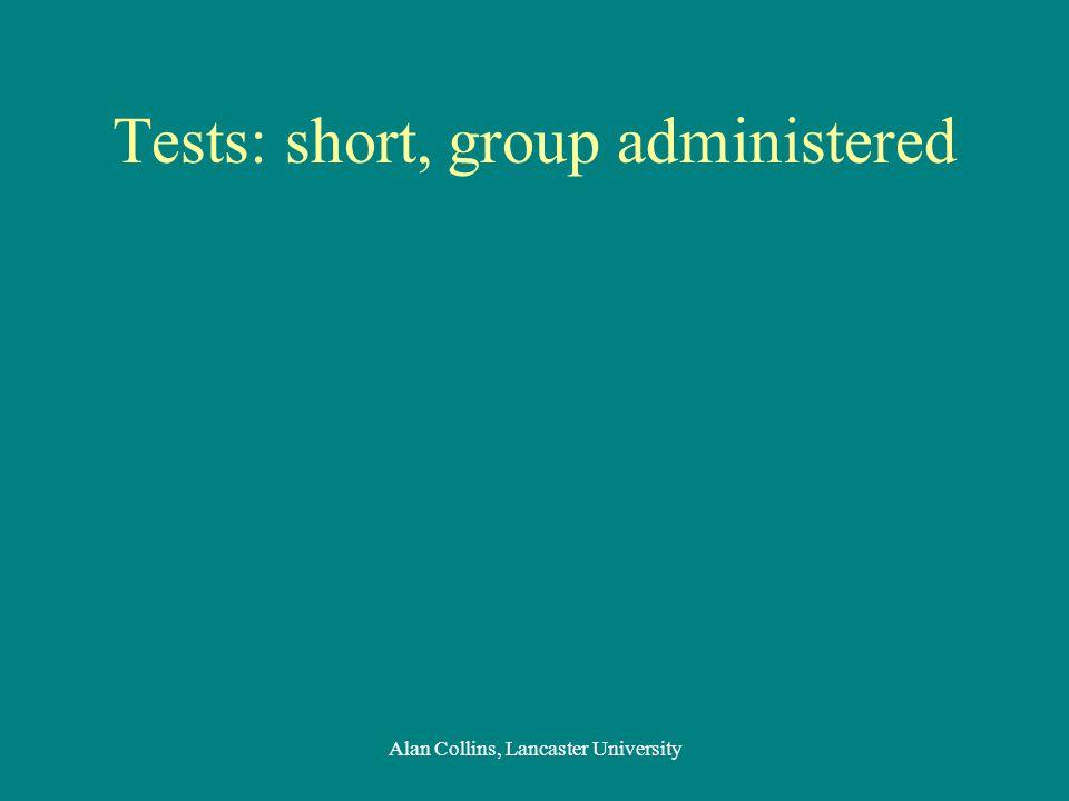 Tests: short, group administered Alan Collins, Lancaster University