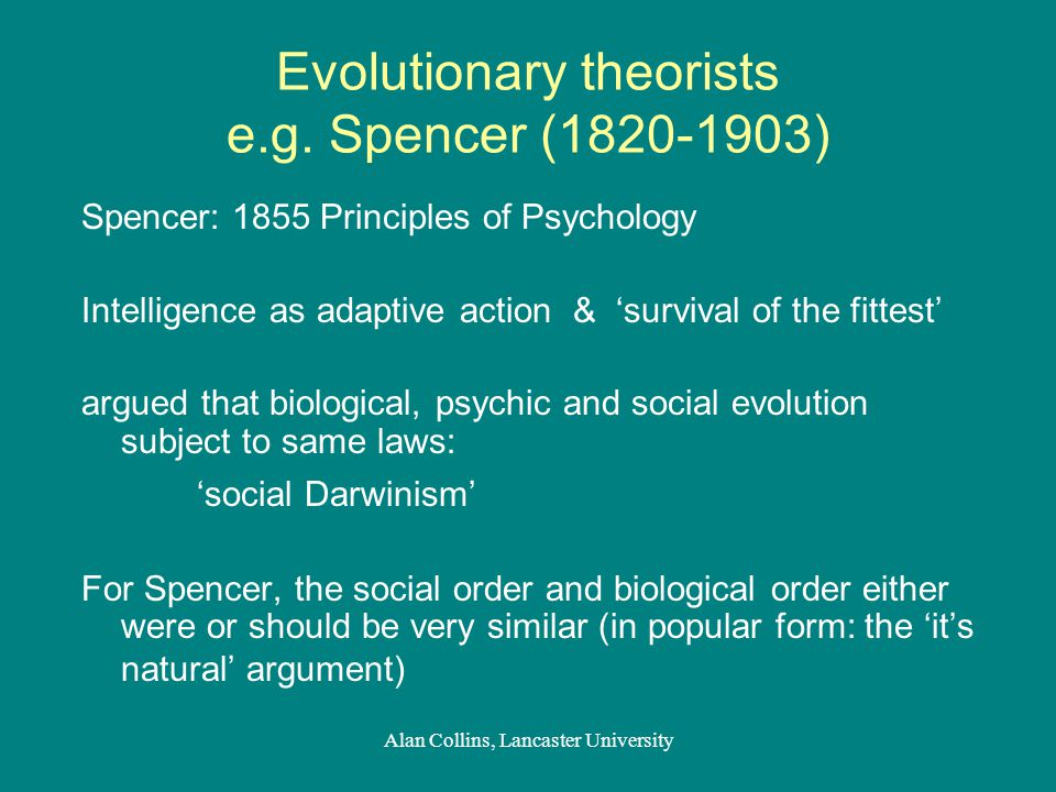 From biology to psychology: Francis Galton (1822-1911) measurement and statistics Hereditary Genius (1869) inheritance includes 'abilities' life as a continuous examination therefore, genius 'measured' by achievement inherited abilities included mental improvement of 'man' Alan Collins, Lancaster University