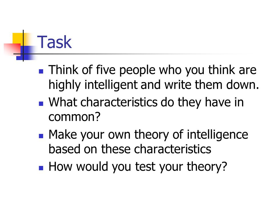 Task Think of five people who you think are highly intelligent and write them down.