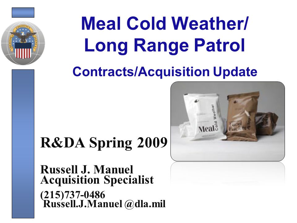 Meal Cold Weather/Long Range Patrol MCW/LRP MCW – Used for frigid conditions – Packaged in white camouflaged bag – Three menus per person per day – Provides 4500 kilo calories LRP – Used for long range reconnaissance and special operations – Packaged in tan camouflaged bag – One menu per person per day Used for up to 10 days