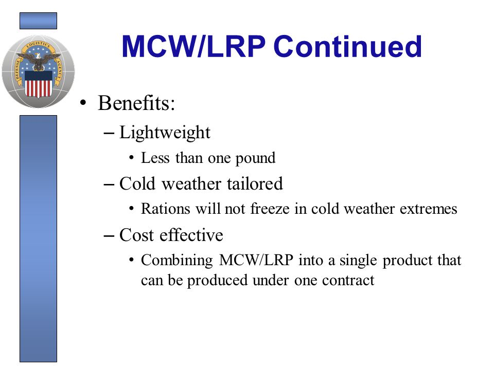MCW/LRP Continued Meal Cold Weather (MCW) Long Range Patrol (LRP) Assets Due In MCW 8970-01-467-1753 20,000 cs LRP 8970-01-467-1749 15,000 cs No longer a war reserve item