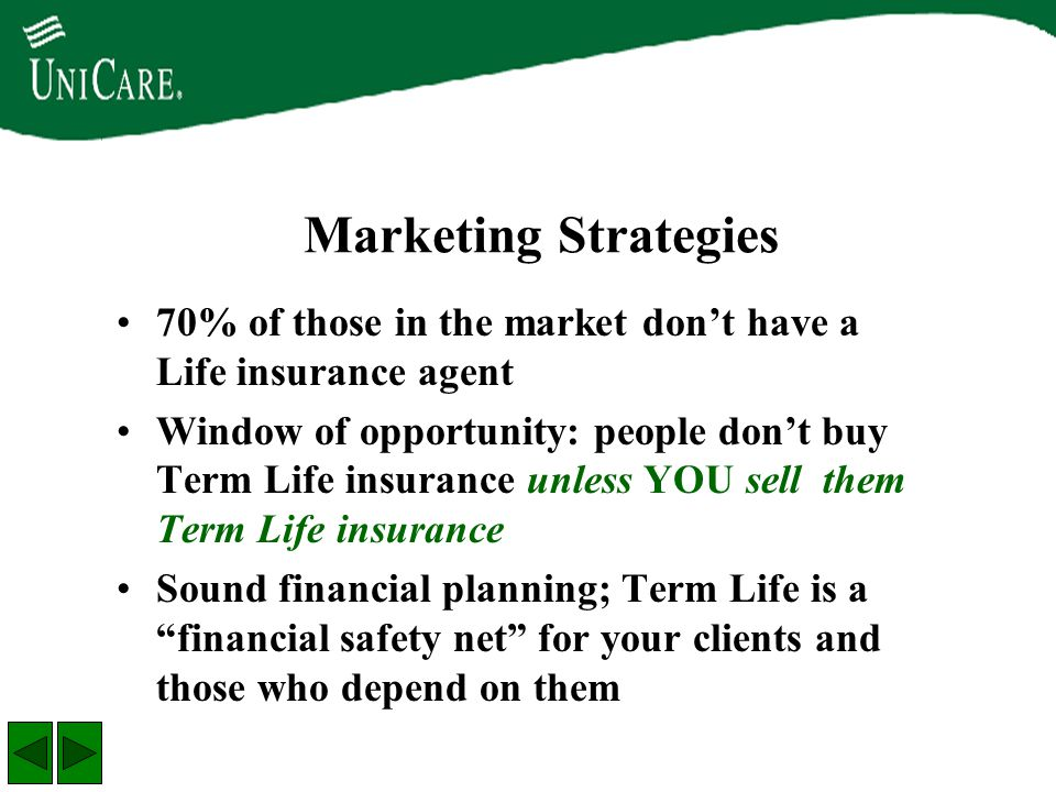 Marketing Strategies 70% of those in the market don't have a Life insurance agent Window of opportunity: people don't buy Term Life insurance unless Y