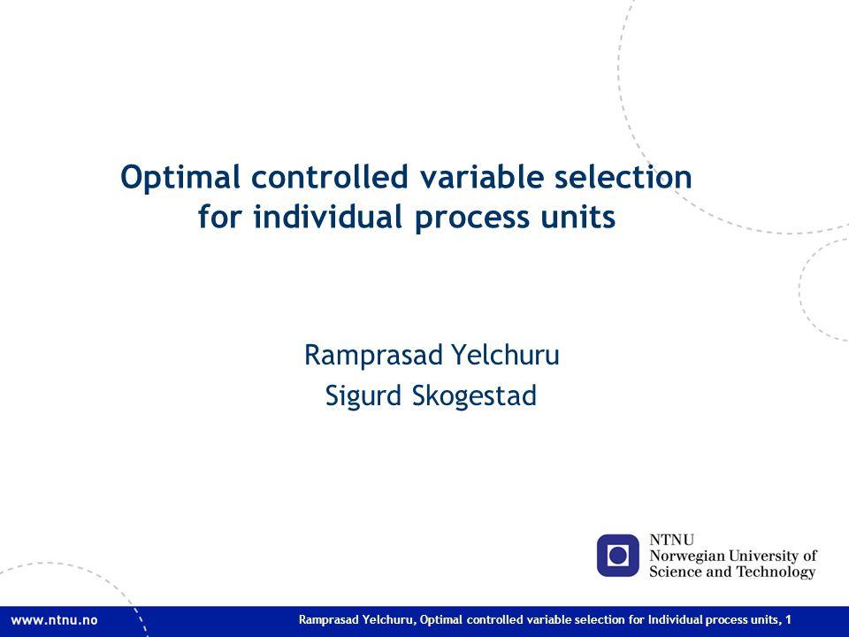 Ramprasad Yelchuru, Optimal controlled variable selection for Individual process units, 1 Optimal controlled variable selection for individual process units Ramprasad Yelchuru Sigurd Skogestad