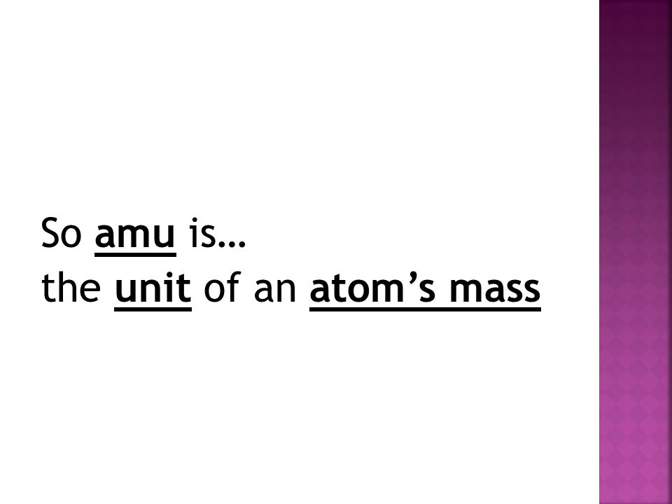 So amu is… the unit of an atom's mass