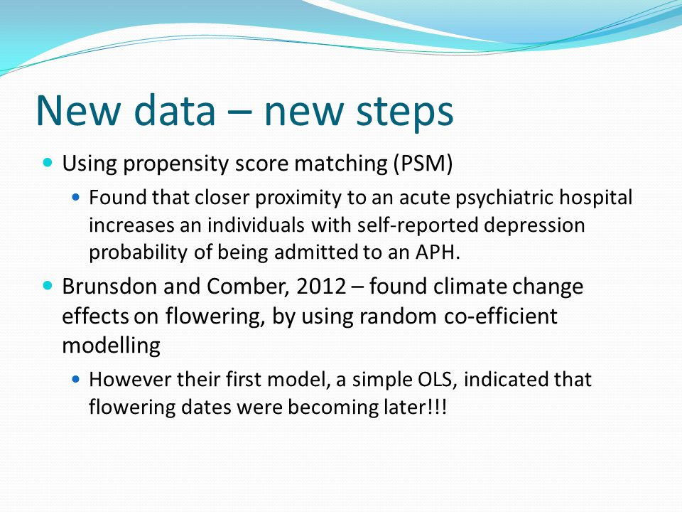New data – new steps Using propensity score matching (PSM) Found that closer proximity to an acute psychiatric hospital increases an individuals with self-reported depression probability of being admitted to an APH.