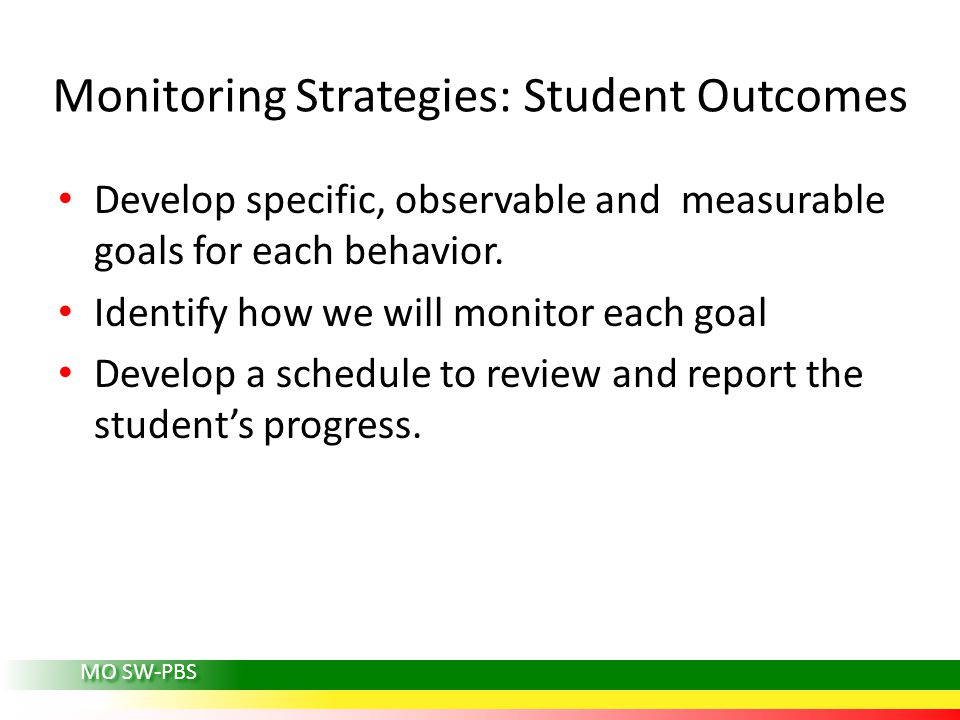 MO SW-PBS Developing Observable and Measurable Goals Write the objective using a standard format to...