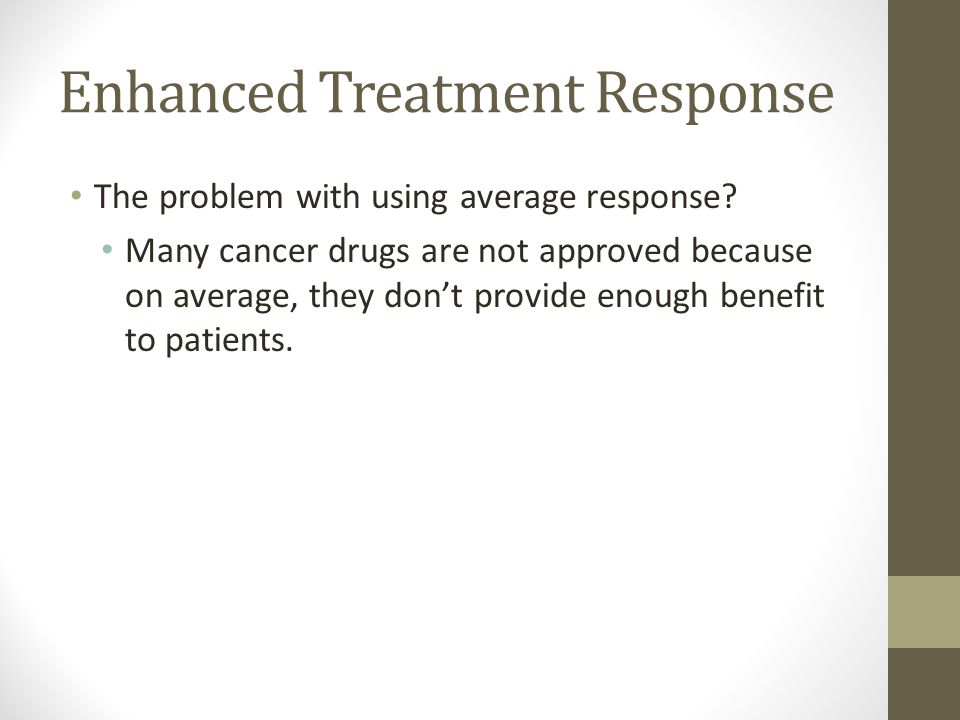 Enhanced Treatment Response The problem with using average response.