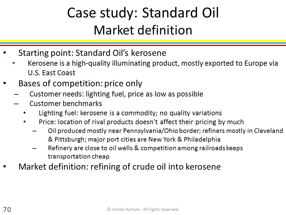 Case study: Standard Oil Market definition Starting point: Standard Oil's kerosene Kerosene is a high-quality illuminating product, mostly exported to