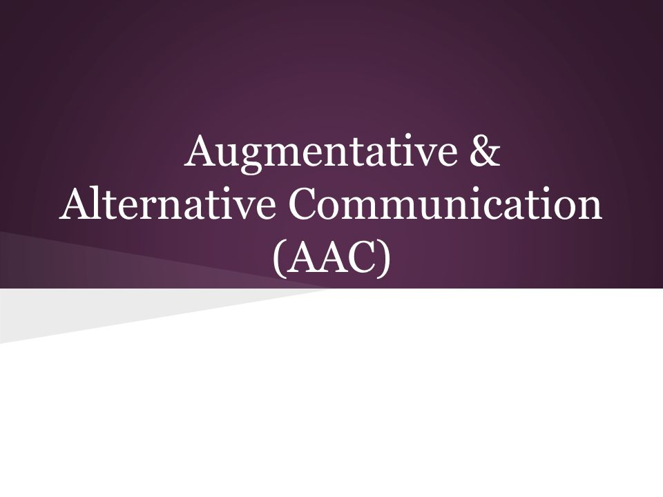 Augmentative & Alternative Communication (AAC)