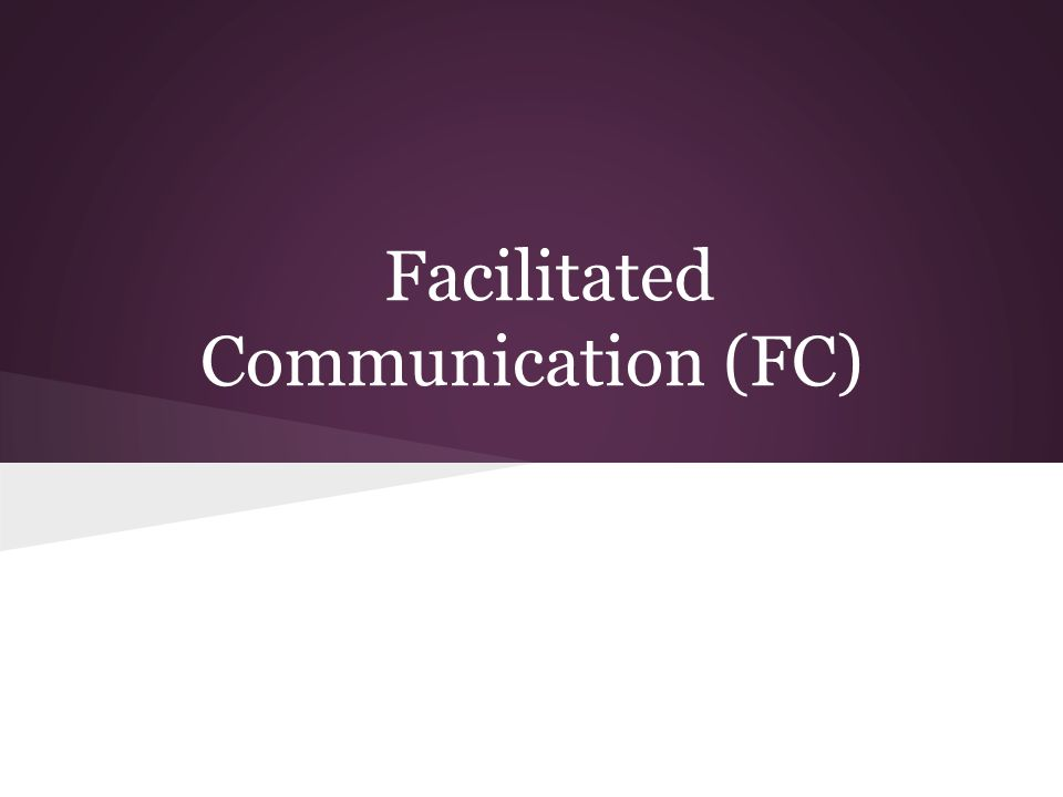 Facilitated Communication (FC)