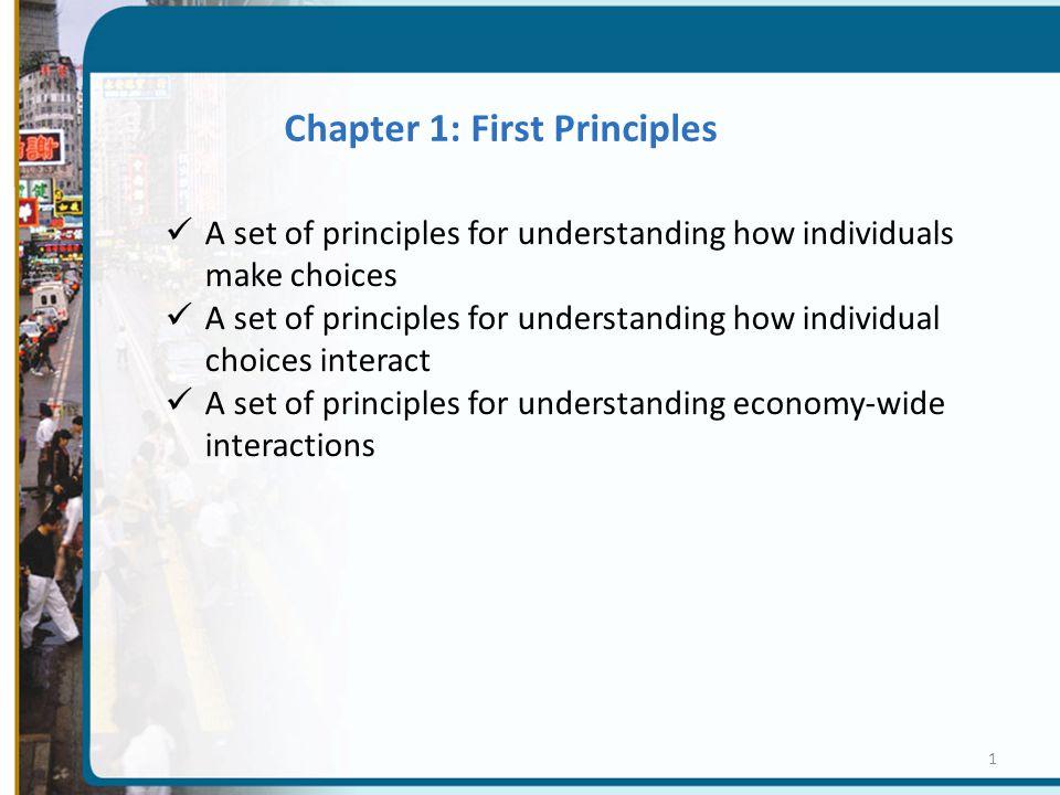 1 A set of principles for understanding how individuals make choices A set of principles for understanding how individual choices interact A set of pr