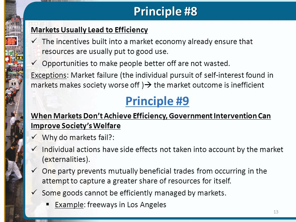 Principle #8 Markets Usually Lead to Efficiency The incentives built into a market economy already ensure that resources are usually put to good use.