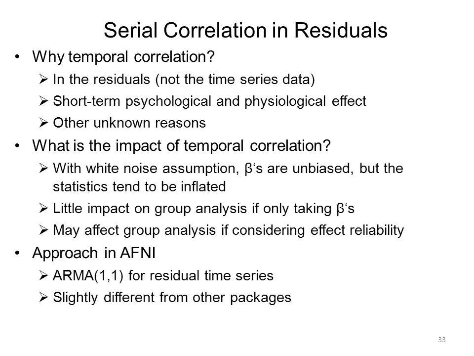 Serial Correlation in Residuals Why temporal correlation?  In the residuals (not the time series data)  Short-term psychological and physiological e