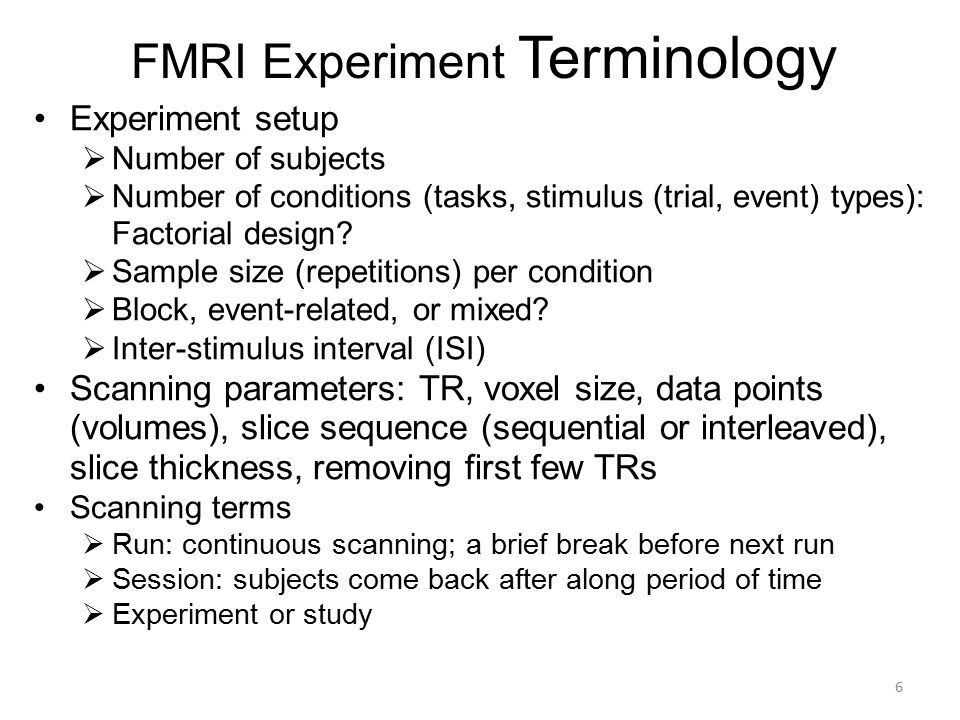 FMRI Experiment Terminology Experiment setup  Number of subjects  Number of conditions (tasks, stimulus (trial, event) types): Factorial design?  S