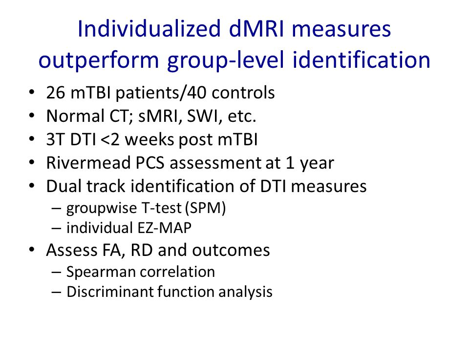 Individualized dMRI measures outperform group-level identification 26 mTBI patients/40 controls Normal CT; sMRI, SWI, etc.