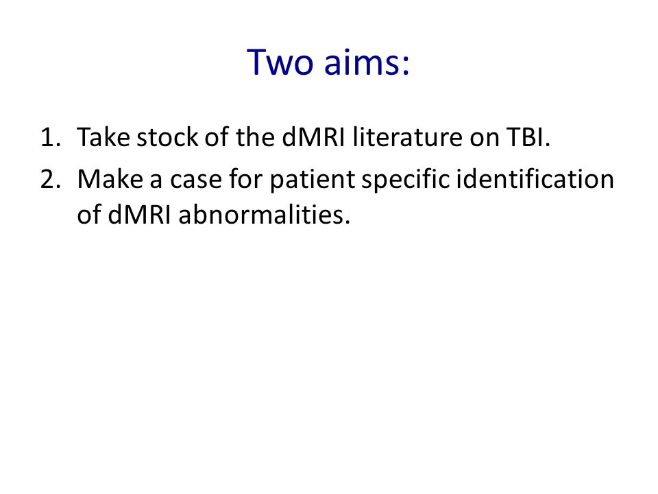 Two aims: 1.Take stock of the dMRI literature on TBI.