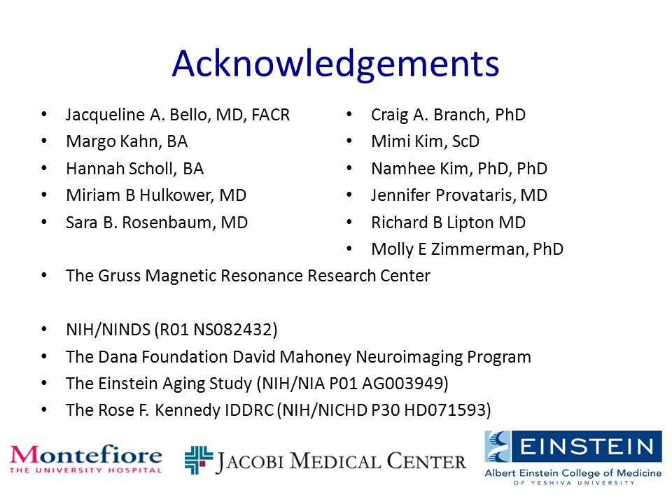 Acknowledgements Jacqueline A. Bello, MD, FACR Margo Kahn, BA Hannah Scholl, BA Miriam B Hulkower, MD Sara B. Rosenbaum, MD The Gruss Magnetic Resonan