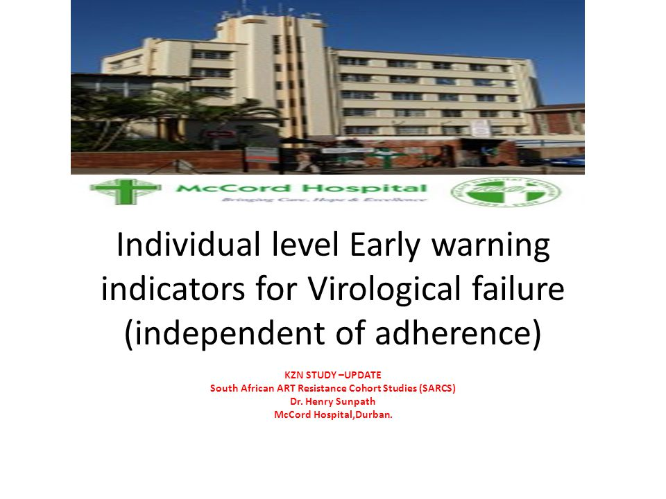 Individual level Early warning indicators for Virological failure (independent of adherence) KZN STUDY –UPDATE South African ART Resistance Cohort Stu