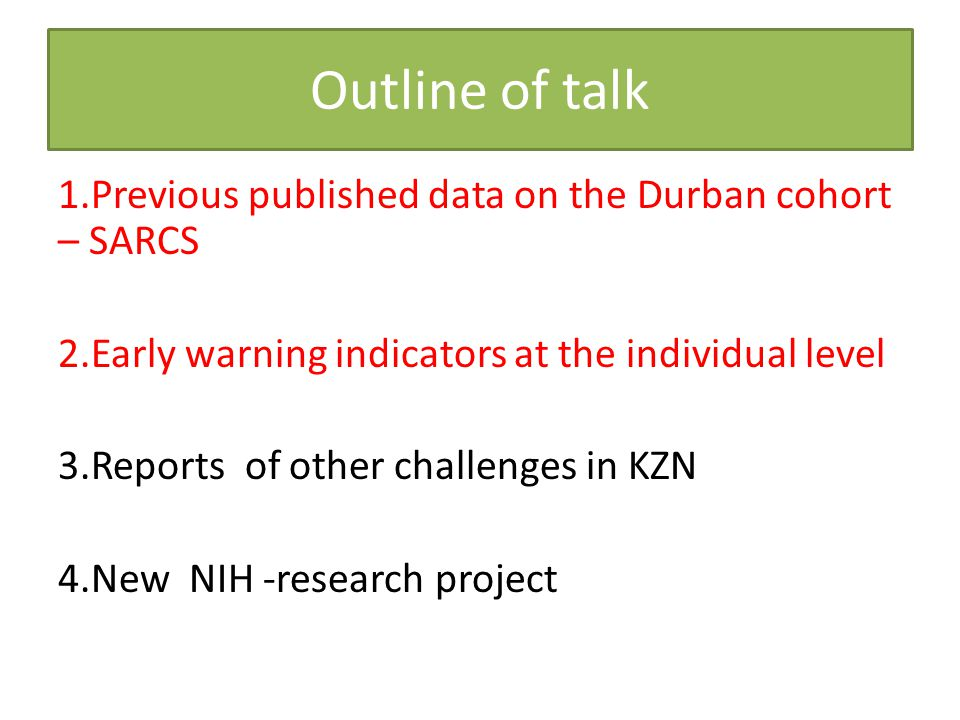 Outline of talk 1.Previous published data on the Durban cohort – SARCS 2.Early warning indicators at the individual level 3.Reports of other challenge