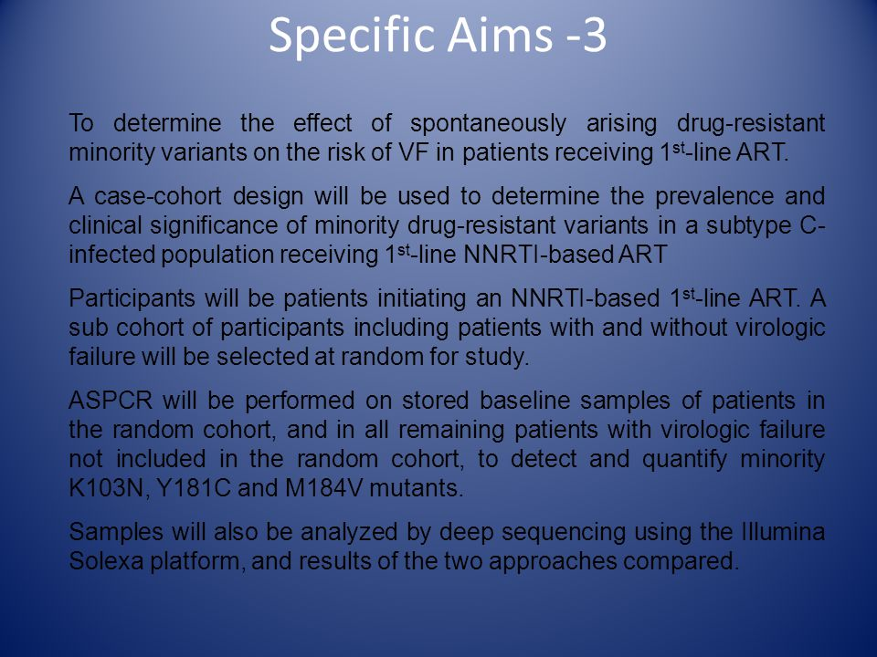 Specific Aims -3 To determine the effect of spontaneously arising drug-resistant minority variants on the risk of VF in patients receiving 1 st -line
