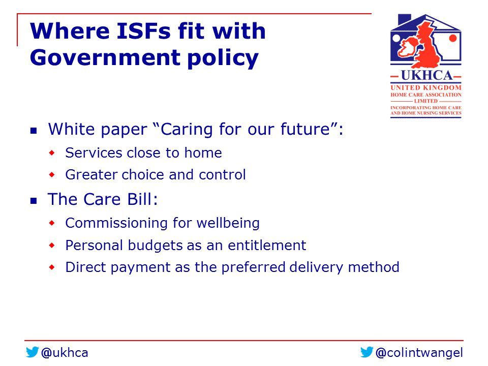 "@colintwangel@ukhca Where ISFs fit with Government policy White paper ""Caring for our future"":  Services close to home  Greater choice and control T"