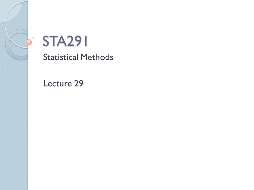 STA291 Statistical Methods Lecture 29