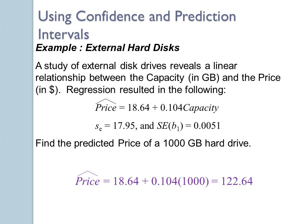 Example : External Hard Disks A study of external disk drives reveals a linear relationship between the Capacity (in GB) and the Price (in $).