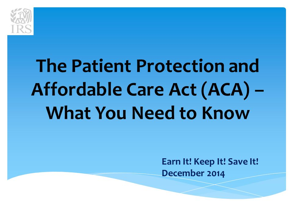 The Patient Protection and Affordable Care Act (ACA) – What You Need to Know Earn It.