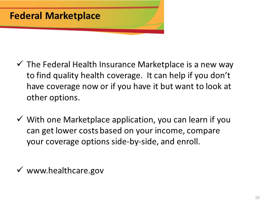 Federal Marketplace The Federal Health Insurance Marketplace is a new way to find quality health coverage.