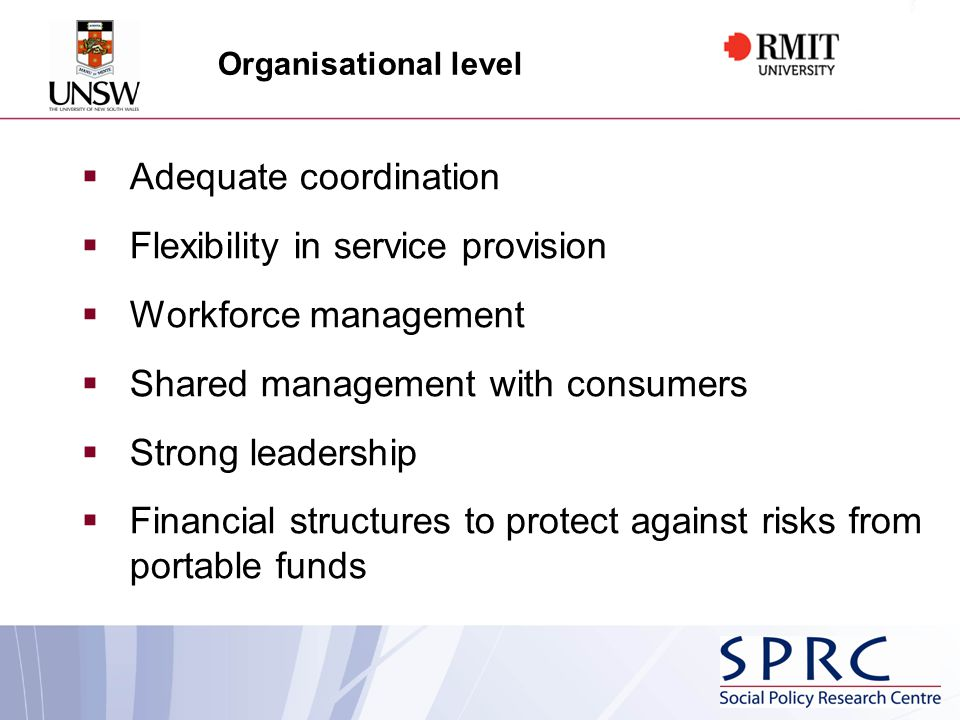 Organisational level  Adequate coordination  Flexibility in service provision  Workforce management  Shared management with consumers  Strong leadership  Financial structures to protect against risks from portable funds