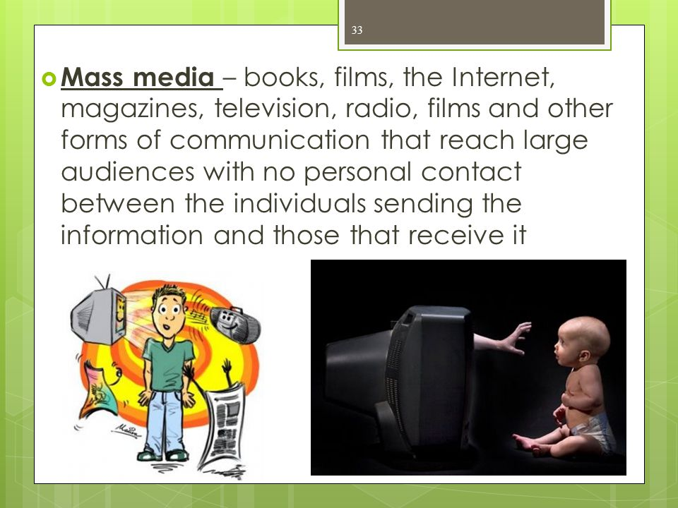  Mass media – books, films, the Internet, magazines, television, radio, films and other forms of communication that reach large audiences with no per