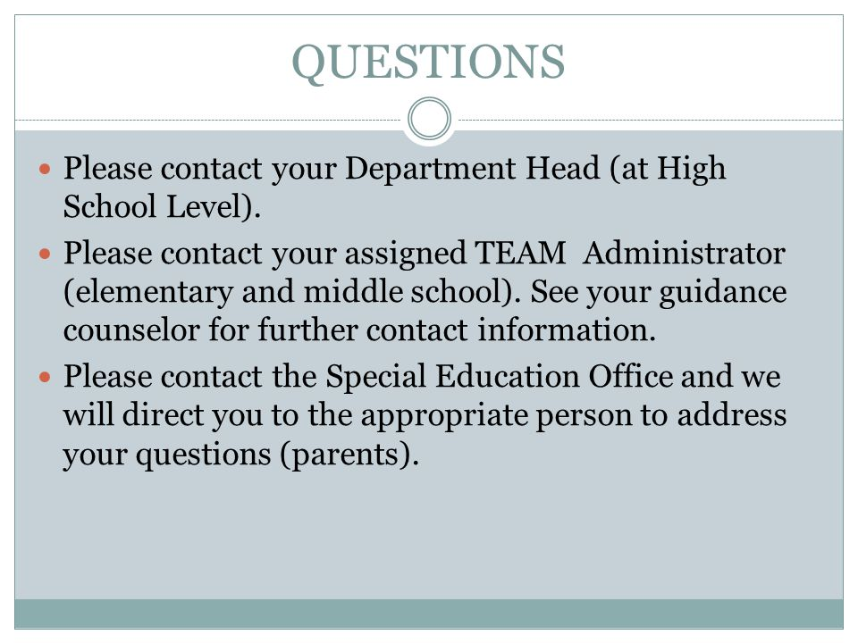 QUESTIONS Please contact your Department Head (at High School Level).