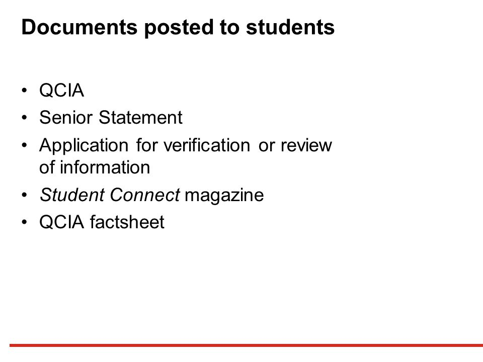 Documents posted to students QCIA Senior Statement Application for verification or review of information Student Connect magazine QCIA factsheet