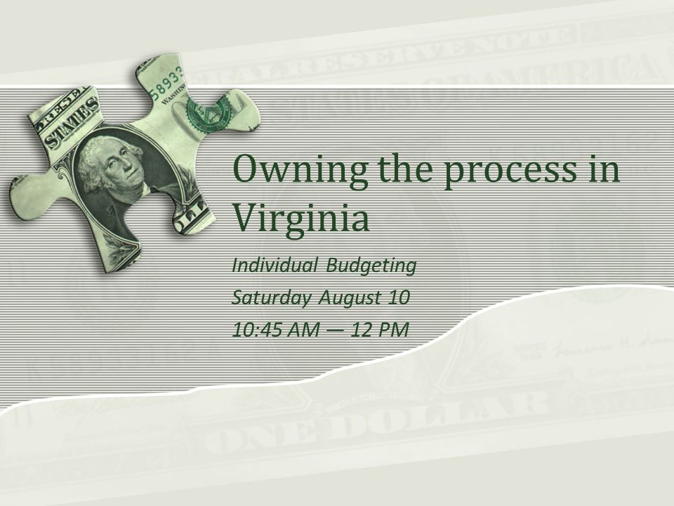 Owning the process in Virginia Individual Budgeting Saturday August 10 10:45 AM — 12 PM