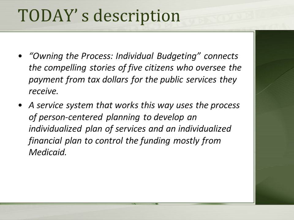 TODAY' s description Owning the Process: Individual Budgeting connects the compelling stories of five citizens who oversee the payment from tax dollars for the public services they receive.