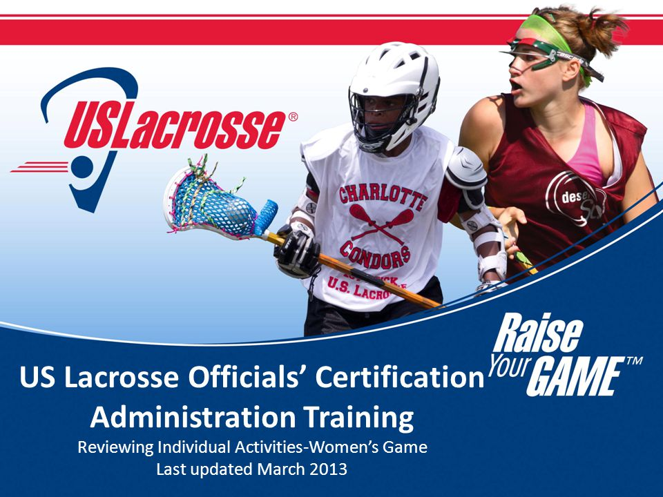 US Lacrosse Officials' Certification Administration Training Reviewing Individual Activities-Women's Game Last updated March 2013