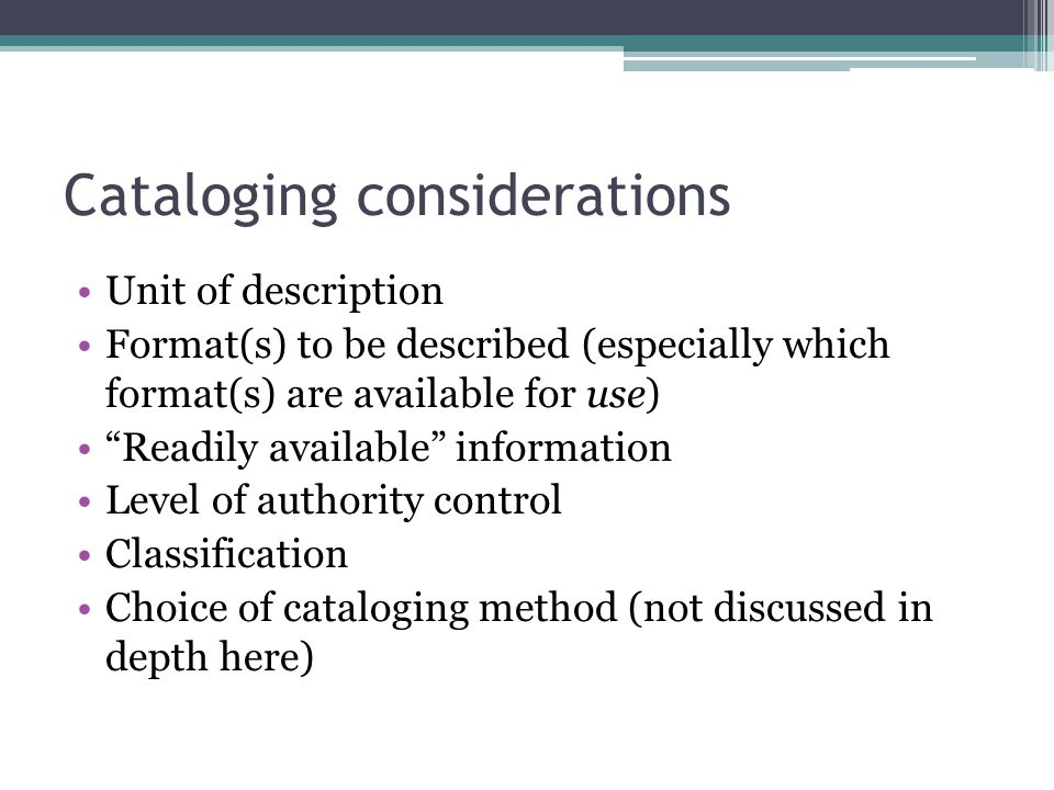 """Cataloging considerations Unit of description Format(s) to be described (especially which format(s) are available for use) """"Readily available"""" informa"""