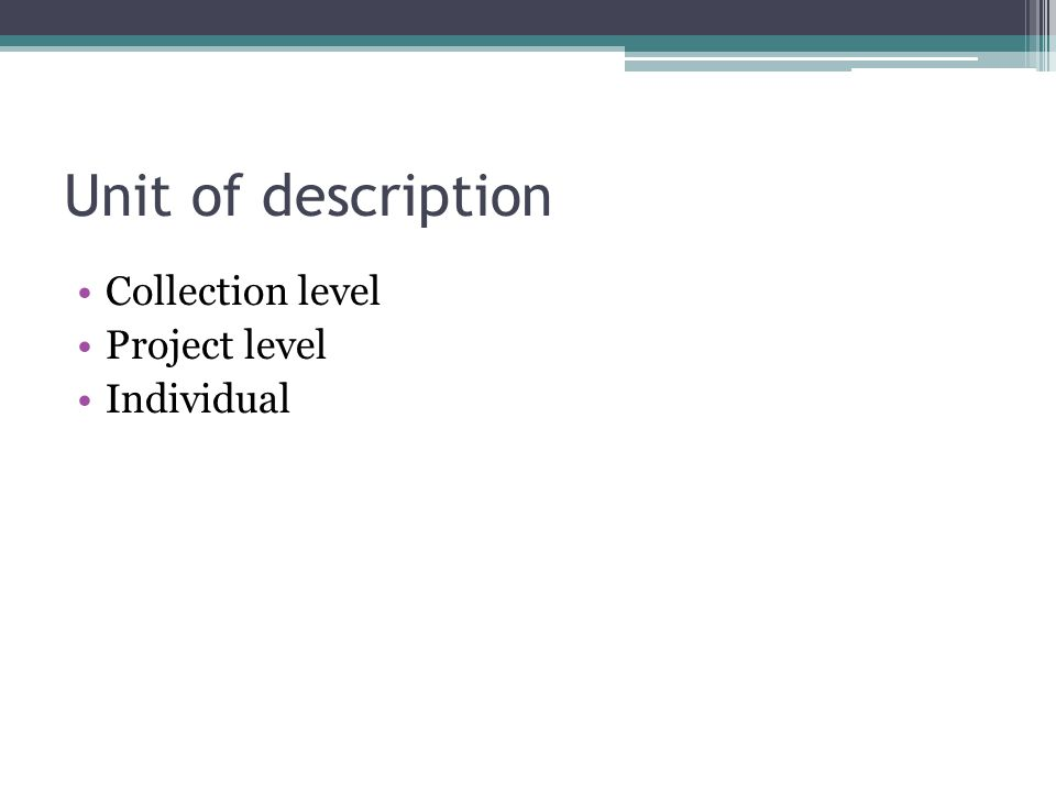 Unit of description Collection level Project level Individual