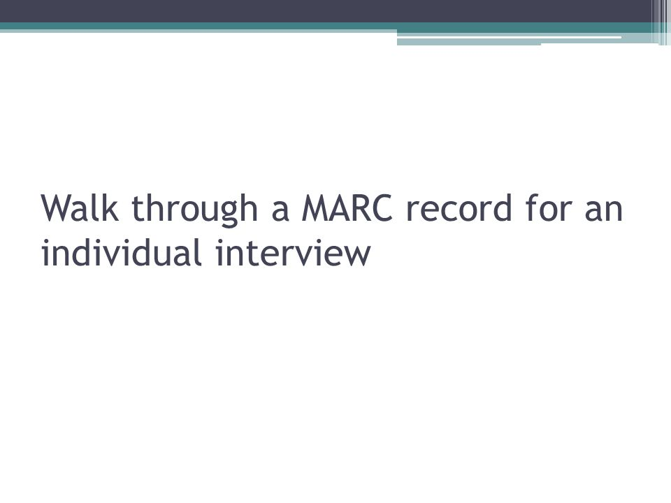 Walk through a MARC record for an individual interview