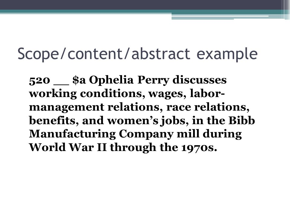 Scope/content/abstract example 520 __ $a Ophelia Perry discusses working conditions, wages, labor- management relations, race relations, benefits, and