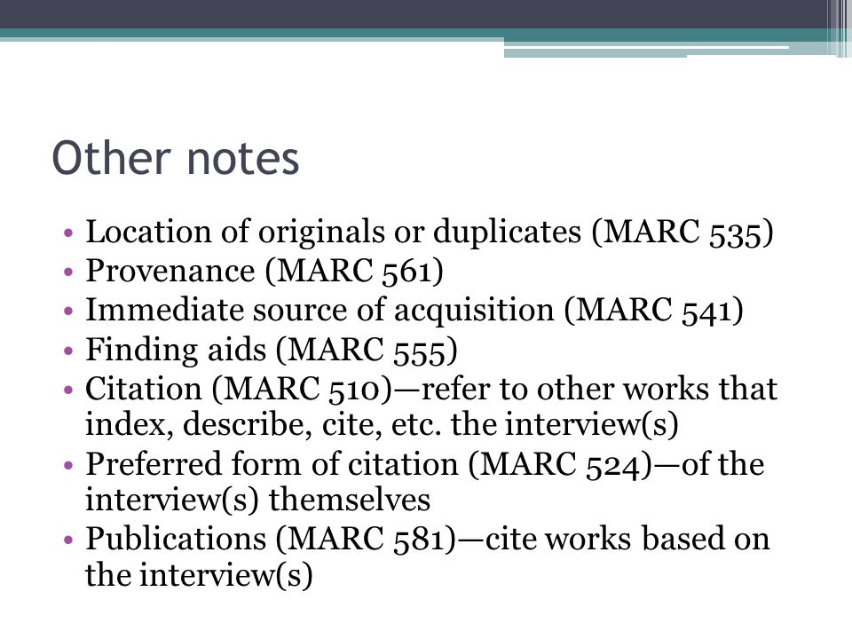 Other notes Location of originals or duplicates (MARC 535) Provenance (MARC 561) Immediate source of acquisition (MARC 541) Finding aids (MARC 555) Ci